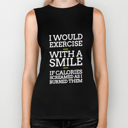 Would Exercise If Calories Screamed While Burned TShirt Biker Tank