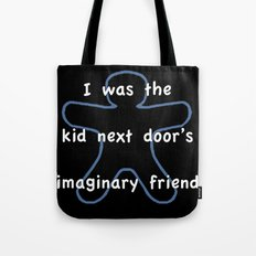 I was the kids next door's imaginary friend Tote Bag