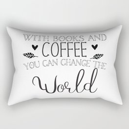 With books and coffee you can change the world Rectangular Pillow