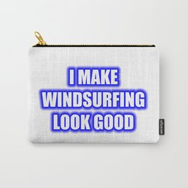 I Make Windsurfing Look Good Carry-All Pouch