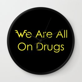 We Are All On Drugs Wall Clock