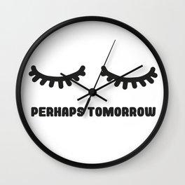 Perhaps tomorrow Wall Clock