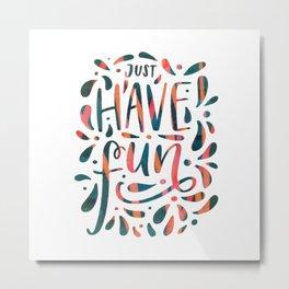 Just have fun quote Metal Print