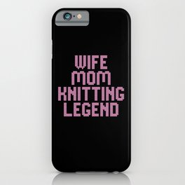 wife mom knitting legend iPhone Case