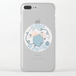 I'd Rather be Knitting Clear iPhone Case