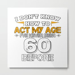 Funny Birthday Gift 60 Years Sixty Born in 1958 Metal Print
