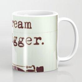 Dream Bigger Coffee Mug