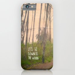 Lets go down to the woods iPhone Case