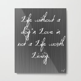Life Without A Dog's Love Metal Print