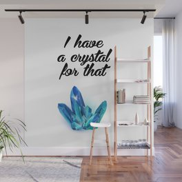 I Have A Crystal For That Wall Mural