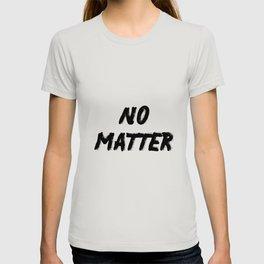 No Matter Bright T-shirt