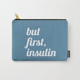 But First Insulin (Niagara) Carry-All Pouch