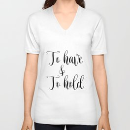 To HAVE and to HOLD // black and white printable // printable wall decor Unisex V-Neck