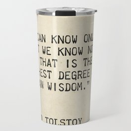 Leo Tolstoy, War and Peace. We can know only that we know nothing. And that is the highest degree of Travel Mug