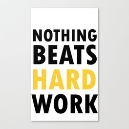 Nothing Beats Hard Work Canvas Print