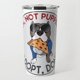 Buy Pizza, Not Puppies Travel Mug