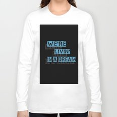 We are living in a dream Long Sleeve T-shirt