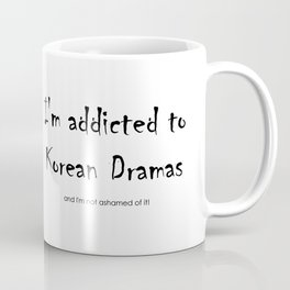 I'm addicted to Korean dramas Coffee Mug