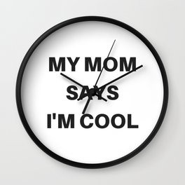 My Mom Says I'm Cool Wall Clock