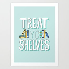 Treat Yo Shelves - Book Nerd Quote Art Print
