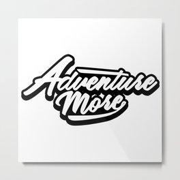 Adventure More Metal Print