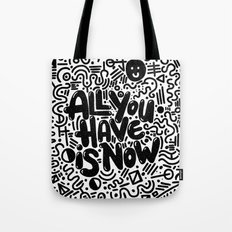 ALL YOU HAVE IS NOW Tote Bag