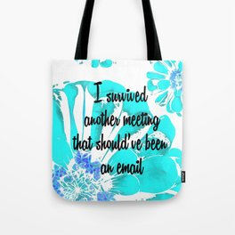 I Survived Another Meeting Tote Bag