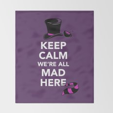 Keep Calm, We're All Mad Here Throw Blanket