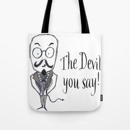 The Devil You Say! Tote Bag
