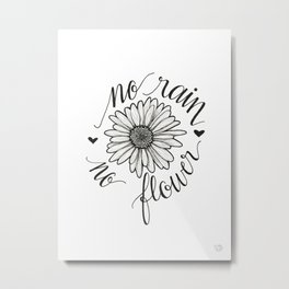No Rain No Flower Metal Print