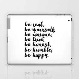 Be real, be yourself, be unique, be true, be honest, be humble, be happy Laptop & iPad Skin