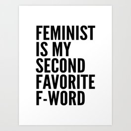 Feminist is My Second Favorite F-Word Art Print