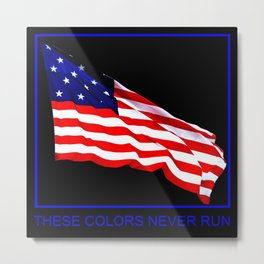 These Colors Never Run - American Flag Patriotic, Red White & Blue, Stars & Stripes, Old Glory Metal Print