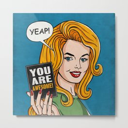 Yeap, You're Awesome Metal Print