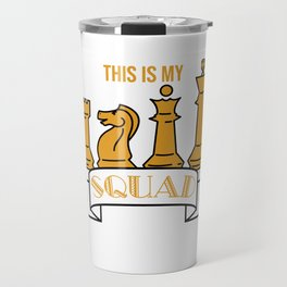 """""""This Is My Squad"""" tee designs made specially for chess and chess piece lovers out there!  Travel Mug"""