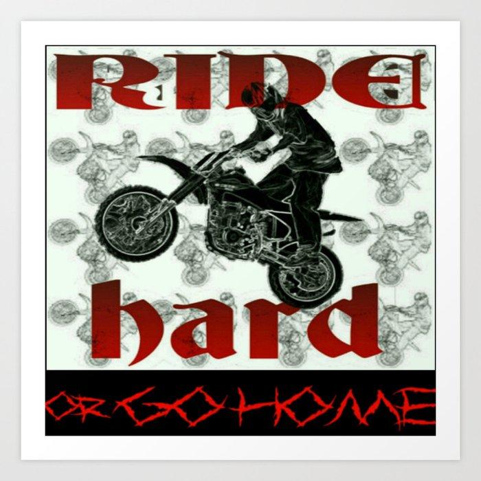 RIDE HARD OR GO HOME Art Print