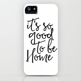 Inspirational Quote It's So Good To Be Home Printable Quote Print Typography Print Quote Wall Quote iPhone Case