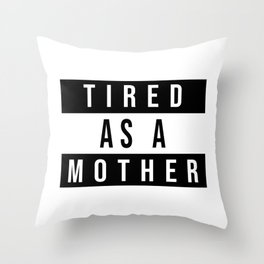 Tired As a Mother Throw Pillow