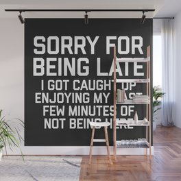 Sorry For Being Late Funny Quote Wall Mural