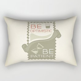 Be patient. Be Optimistic. A PSA for stressed creatives. Rectangular Pillow