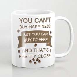 You Can't Buy Happiness , But You Can Buy Coffee Coffee Mug