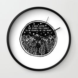 I have loved the stars too fondly to be fearful of the night. Wall Clock