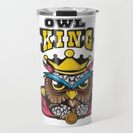 """Owl Lover? A Perfect Owls Tee For You """"Owl King"""" Owlet T-shirt Design Nocturnal Night Birdline Travel Mug"""