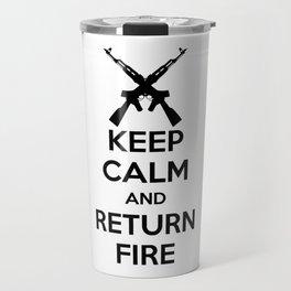 Keep Calm And Return Fire Travel Mug
