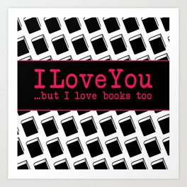 I Love You & Books Too Art Print