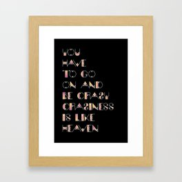 Craziness is like heaven Framed Art Print