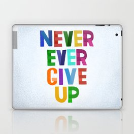 Never Ever Give Up Laptop & iPad Skin
