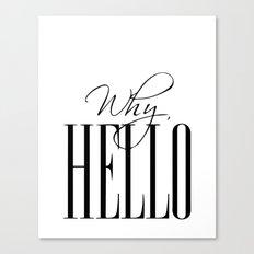Why hello Canvas Print