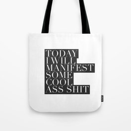 Today I will Manifest Some Cool Ass Shit Tote Bag