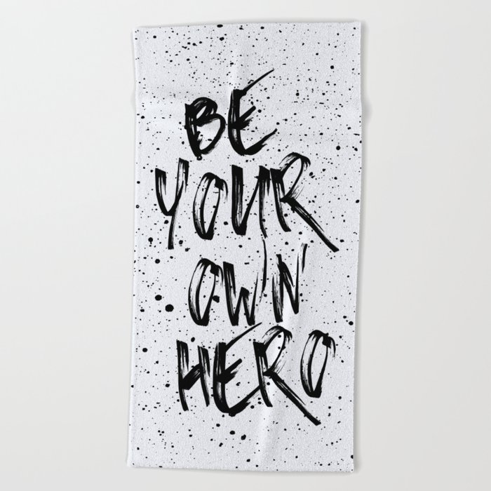 Be Your Own Hero Quote Beach Towel